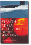 Stealth at Sea -  the history of the submarine from inverted rowing boat to nuclear monster.
